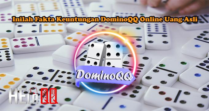 Inilah Fakta Keuntungan DominoQQ Online Uang Asli