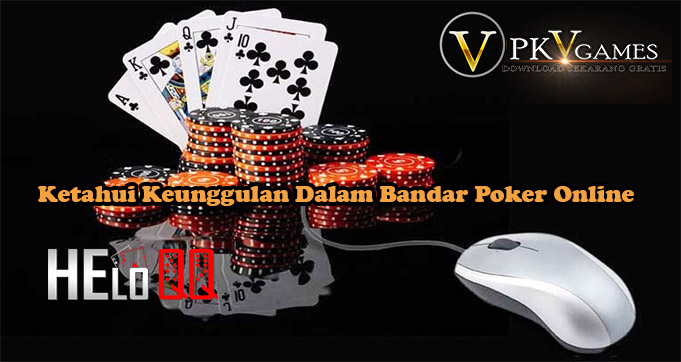 Ketahui Keunggulan Dalam Bandar Poker Online