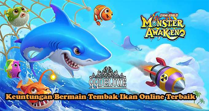 Keuntungan Bermain Tembak Ikan Online Terbaik